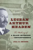 Lucean Arthur Headen: The Making of a Black Inventor and Entrepreneur