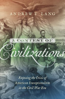 A Contest of Civilizations: Exposing the Crisis of American Exceptionalism in the Civil War Era