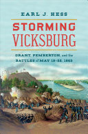 Storming Vicksburg: Grant, Pemberton, and the Battles of May 19-22, 1863