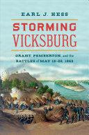 Storming Vicksburg: Grant, Pemberton, and the Battles of May 19-22, 1863