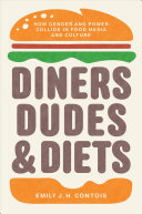 Diners, Dudes, and Diets: How Gender and Power Collide in Food Media and Culture