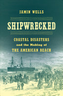 Shipwrecked: Coastal Disasters and the Making of the American Beach