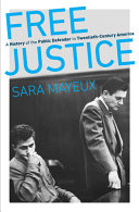 Free Justice: A History of the Public Defender in Twentieth-Century America