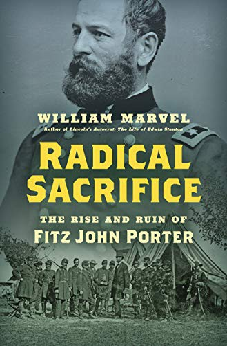 Radical Sacrifice: The Rise and Ruin of Fitz John Porter