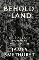 Behold the Land: The Black Arts Movement in the South