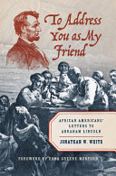 To Address You as My Friend: African Americans' Letters to Abraham Lincoln