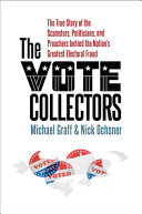 The Vote Collectors: The True Story of the Scamsters, Politicians, and Preachers Behind the Nation's Greatest Electoral Fraud