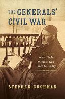 The Generals' Civil War: What Their Memoirs Can Teach Us Today