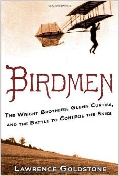 Birdmen: The Wright Brothers, Glen Curtiss, and the Battle to Control the Skies