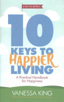 10 Keys to Happier Living: A Practical Handbook for Happiness