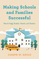 Making Schools and Families Successful: How To Unify Students, Parents, and Teachers