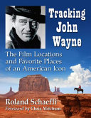 John Wayne Was Here: The Film Locations and Favorite Places of an American Icon