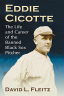 Eddie Cicotte: The Life and Career of the Banned Black Sox Pitcher