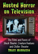 Hosted Horror on Television: The Films and Faces of Shock Theater, Creature Features and Chiller Theater