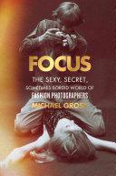 Focus: The Sexy, Secret, Sometimes Sordid World of Fashion Photographers