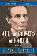 All the Powers of Earth: The Political Life of Abraham Lincoln. Vol. 3: 1856–1860