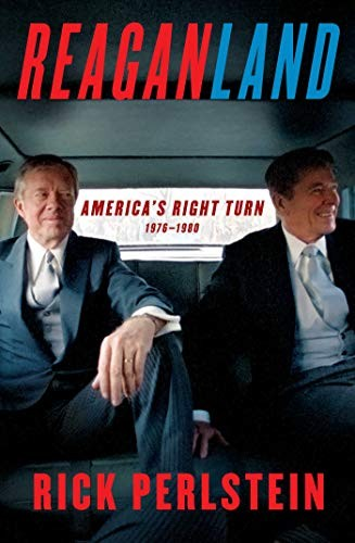 Reaganland: America's Right Turn 1976–1980