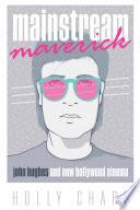 Mainstream Maverick: John Hughes and New Hollywood Cinema