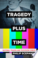 Tragedy Plus Time: National Trauma and Television Comedy