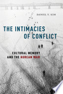 The Intimacies of Conflict: Cultural Memory and the Korean War