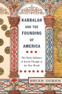 Kabbalah and the Founding of America: The Early Influence of Jewish Thought in the New World
