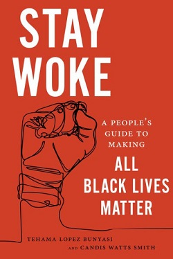 Stay Woke: A People's Guide to Making All Black Lives Matter