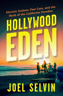 Hollywood Eden: Electric Guitars, Fast Cars, and the Myth of the California Paradise