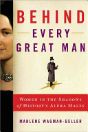 Behind Every Great Man: Forgotten Women Behind the World's Famous and Infamous