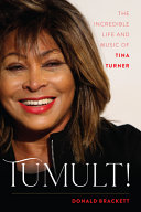 Tumult! The Incredible Life and Music of Tina Turner