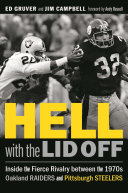 Hell with the Lid Off: Inside the Fierce Rivalry Between the 1970s Oakland Raiders and Pittsburgh Steelers
