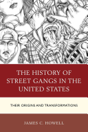 The History of Street Gangs in the United States: Their Origins and Transformations