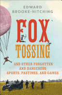 Fox Tossing: And Other Forgotten and Dangerous Sports, Pastimes, and Games