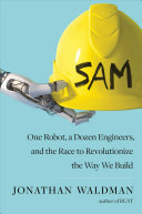 SAM: One Robot, a Dozen Engineers, and the Race To Revolutionize the Way We Build