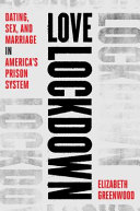 Love Lockdown: Dating, Sex, and Marriage in America's Prisons