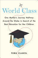 World Class: Our Mother's Journey Halfway Around the Globe in Search of the Best Education for Her Children