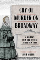 Cry of Murder on Broadway: A Woman's Ruin and Revenge in Old New York