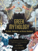 Greek Mythology: The Gods, Goddesses, and Heroes Handbook; From Aphrodite to Zeus, a Profile of Who's Who in Greek Mythology