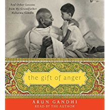 The Gift of Anger and Other Lessons Learned from My Grandfather Mahatma Gandhi