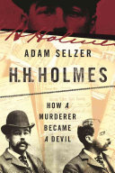 H.H. Holmes: The True History of the White City Devil