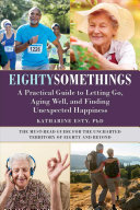 Eightysomethings: A Practical Guide to Letting Go, Aging Well, and Finding Unexpected Happiness