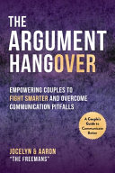 The Argument Hangover: Empowering Couples To Fight Smarter and Overcome Communication Pitfalls