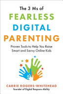 The 3 M's of Fearless Digital Parenting: Proven Tools To Help You Raise Smart and Savvy Online Kids