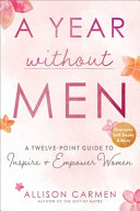 A Year Without Men: A Twelve-Point Guide To Inspire + Empower Women