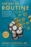 The Art of Routine: Discover How Routineology Can Transform Your Life