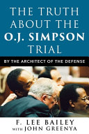 The Truth About the O. J. Simpson Trial: By the Architect of the Defense