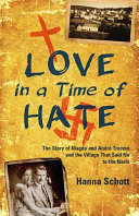 Love in a Time of Hate: The Story of Andre and Magda Trocmé and the Village That Said No to the Nazis