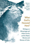 What God Is Honored Here? Writings on Miscarriage and Infant Loss by and for Native Women and Women of Color