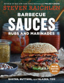 Barbecue Sauces, Rubs, and Marinades: Bastes, Butters & Glazes, Too