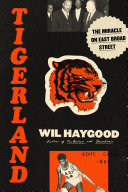 Tigerland: 1968–1969: A City Divided, a Nation Torn Apart, and a Magical Season of Healing