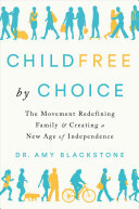 Childfree by Choice: The Movement Redefining Family and Creating a New Age of Independence